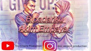 Akim Empayar-Bidadariku (Unofficial Music Video)