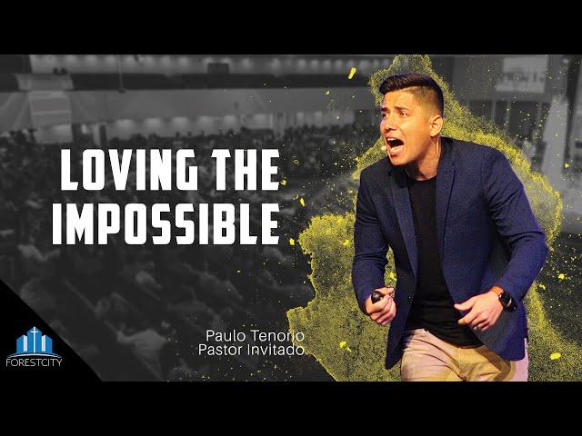 09/28/2019 Loving the Impossible - Pr. Paulo Tenorio