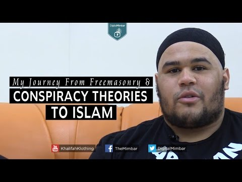 My Journey From Freemasonry & Conspiracy Theories to Islam