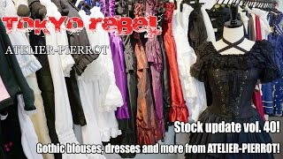 Tokyo Rebel Stock Update vol. 40 - ATELIER-PIERROT Gothic dresses, blouses and more!