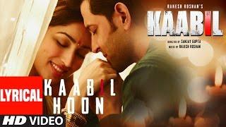 Kaabil Hoon Full Song With Lyrics  Hrithik Roshan, Yami Gautam  Kaabil