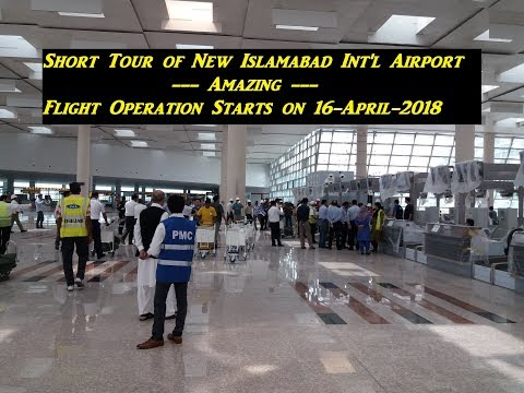 Short Tour of New Islamabad Int'l Airport – Flight Operation Starts on 16 April 2018