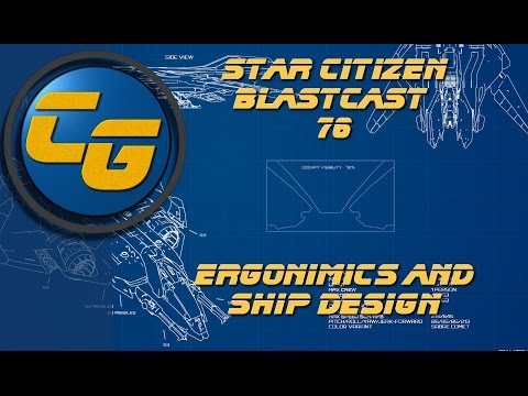 Star Citizen BlastCast #76: Ergonomics and Ship Design