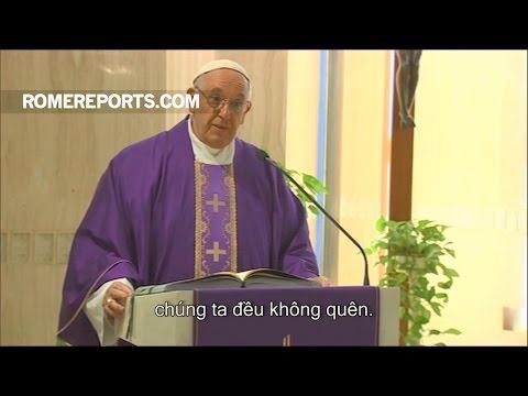 Đức Giáo Hoàng: Không quên lỗi người, vì chúng ta không có một trái tim biết xót thương