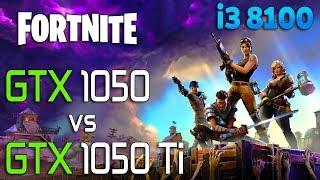 Fortnite : GTX 1050 vs GTX 1050 Ti (i3 8100)