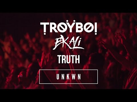 TroyBoi x Ekali - Truth [UNKWN Remix]