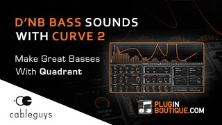 Cableguys Curve 2 Synth - How To Make DnB Basses - With Quadrant