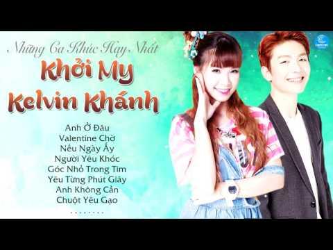 Khởi My & Kelvin Khánh 2017 - Những Ca Khúc Mới và Hay Nhất Khởi My & Kelvin Khánh 2017