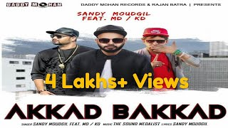 Akkad Bakkad | Full Video | Sandy Moudgil Ft MD. KD| Latest Haryanvi song 2018 | Daddy Mohan records