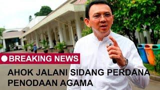 Ahok Jalani Sidang Perdana Dugaan Penodaan Agama - BREAKING NEWS