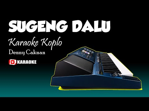 SUGENG DALU Karaoke Koplo Denny Caknan - Lirik Tanpa Vokal