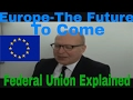 Europe-The Future To Come-Federal Union Explained