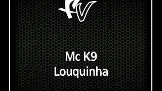 Download Mc K9   Louquinha Dj Denis , By Matheusiinhun MP3 song and Music Video
