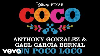 "Anthony Gonzalez, Gael García Bernal - Un Poco Loco (From ""Coco""/Audio Only)"