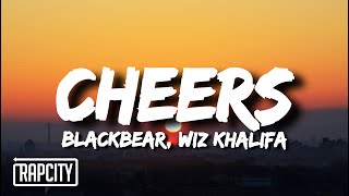blackbear & Wiz Khalifa - Cheers (Lyrics)