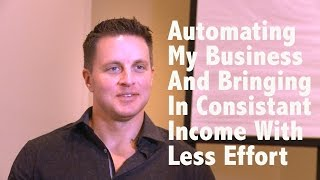 Automating My Business And Bringing In Consistent Income With Less Effort