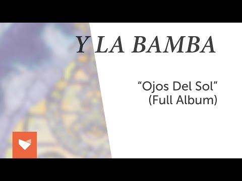 """Y La Bamba - """"Ojos del Sol"""" [Full Album]"""
