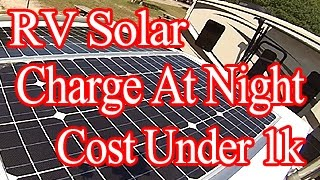 RV Solar Mobile Boon-docking MPPT Charge At Night Setup For Under 1k