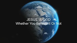 Jesus Christ is God In The Flesh - The Son Shares The Same Nature As God The Father