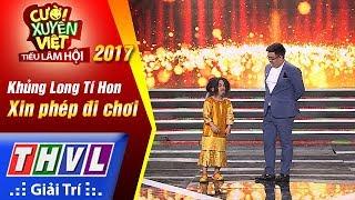 THVL | Cười xuyên Việt – Tiếu lâm hội 2017: Tập 4[3]: Xin phép đi chơi - Gia Bảo, Khủng Long Tí Hon