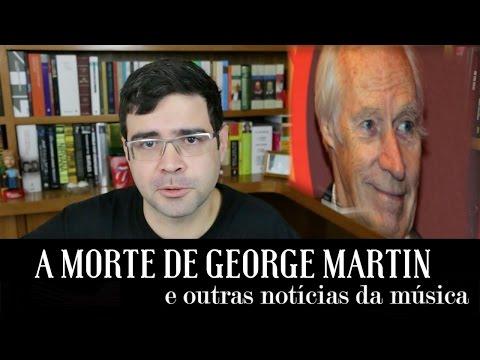 A morte de George Martin e outras notícias da música | Notícias | Alta Fidelidade