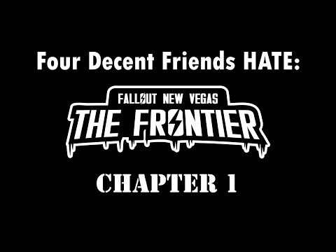 Four Decent Friends HATE Fallout: The Frontier - Chapter 1