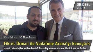 Beşiktaş JK Başkanı Fikret Orman ile Vodafone Arena, Passolig ve Fazlası