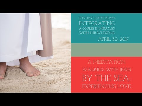 Healing Meditation - A Walk with Jesus By the Sea: Experiencing Love - A Course in Miracles