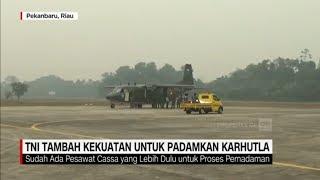 TNI Tambah Kekuatan Untuk Padamkan Kebakaran Hutan dan Lahan