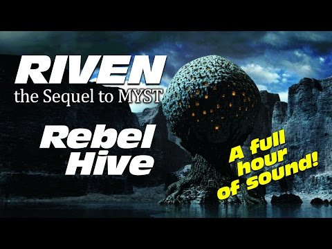 MYST: RIVEN Ambient Sounds: Moiety Rebel Hive (1 hour)