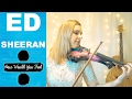 How Would You Feel (Paean) - Ed Sheeran [LIVE] Electric Violin Cover