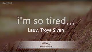 Lauv, Troye Sivan-i'm so tired... (Melody) (Karaoke Version) [ZZang KARAOKE]