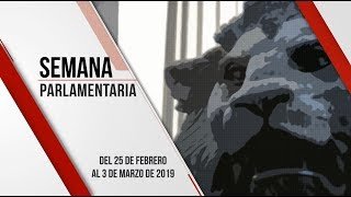 Semana Parlamentaria (del 25 de febrero al 3 de marzo de 2019)