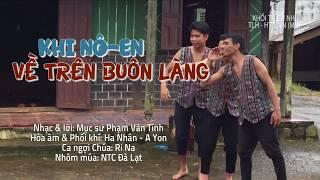 KHI NÔ-EN VỀ TRÊN BUÔN LÀNG | PHIÊN BẢN CƠ HO