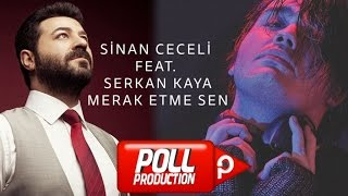 Sinan Ceceli Ft. Serkan Kaya - Merak Etme Sen - (Official Audio)