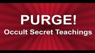 PURGE Occult Secret Teachings