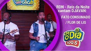 RDN canta DJAVAN - Fato Consumado / Flor de Lis