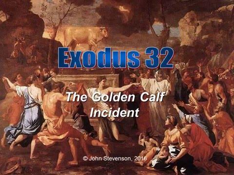 Exodus 32.  The Golden Calf Incident