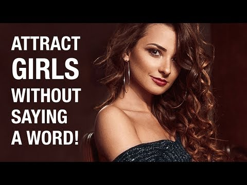 How To Attract Girls Without Saying Anything