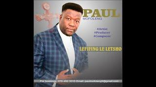Paul Mofoleng - Lefifing Le Letsho (Lyrics)