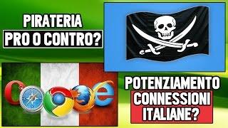 PIRATERIA: PRO O CONTRO? INTERNET IN ITALIA SARÀ PERFETTO?
