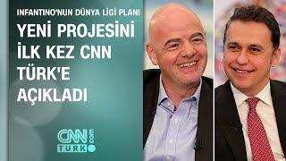 FIFA Başkanı Gianni Infantino çılgın projesini CNN TÜRK'e anlattı