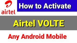 How to activate Airtel VOLTE in any Android mobile | Airtel VOLTE activation process