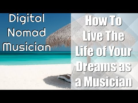 How to live the life of your dreams as a musician, travel, and never worry about money