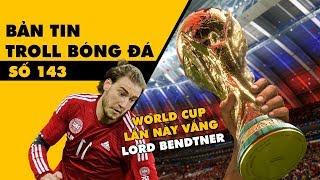 Bản tin Troll Bóng Đá số 143: Việt Nam chưa mua bản quyền World Cup vì LORD Bendtner