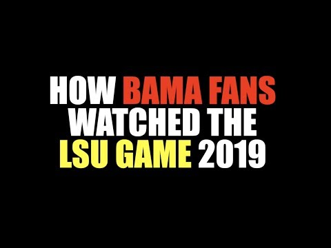 How Bama Fans Watched The LSU Game (2019)