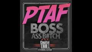 PTAF Boss Ass Bitch (Capitol Trill Twerk Remix)