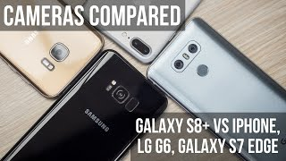 Galaxy S8+ vs iPhone, LG G6, Galaxy S7 edge: best cameras compared