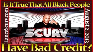 Is It True That All Blacks Have Bad Credit? - The Lancescurv Show