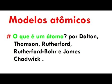 Modelos Atômicos: Dalton, Thomson, Rutherford, Rutherford-Bohr E James Chadwick